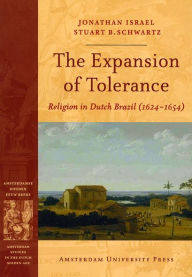 The Expansion of Tolerance: Religion in Dutch Brazil (1624-1654) - Jonathan I. Israel