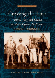 Crossing the Line: Violence, Play and Drama in Naval Equator Traditions - Simon J. Bronner