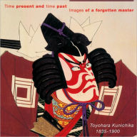 Time Present and Time Past: Images of a forgotten Master: Toyohara Kunichika (1835 - 1900) - Amy Reigle Newland
