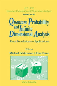 Quantum Probability and Infinite Dimensional Analysis: From Foundations to Appllications - Uwe Franz