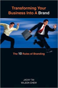 Transforming Your Business Into A Brand: The 10 Rules of Branding - Jacky Tai