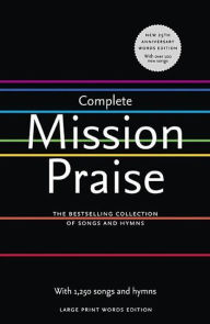 Complete Mission Praise (25th Anniversary Edition): The Bestselling Collection of Songs and Hymns - Peter Horrobin