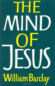 Mind of Jesus - William Barclay