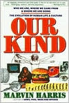 Our Kind: Who We Are, Where We Came From, Where We Are Going - Marvin Harris