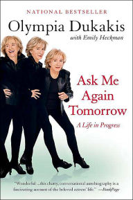 Ask Me Again Tomorrow: A Life in Progress - Olympia Dukakis