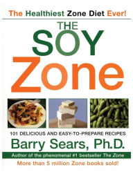 Soy Zone: 101 Delicious and Easy-to-Prepare Recipes - Barry Sears