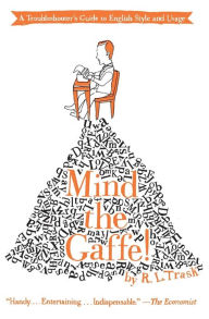 Mind the Gaffe!: A Troubleshooter's Guide to English Style and Usage - R. L. Trask
