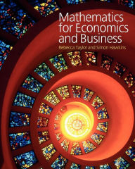 Mathematics for Economics and Business - Rebecca  Taylor