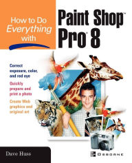 How To Do Everything With Paint Shop Pro 8 - David Huss