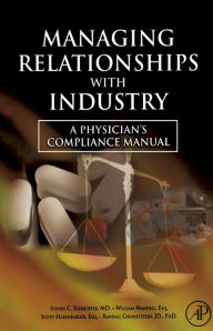 Managing Relationships with Industry: A Physician's Compliance Manual - Steven C. Schachter