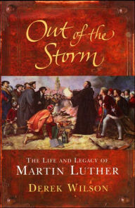 Out of the Storm: The Life of Martin Luther - Derek Wilson