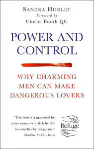 Power and Control: Why Charming Men Can Make Dangerous Lovers - Sandra Horley