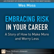 Embracing Risk in Your Career: A Story of How to Make More and Worry Less - Wes Moss