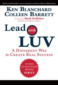 Lead with LUV: A Different Way to Create Real Success - Ken Blanchard