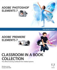 Adobe Photoshop Elements 7 and Adobe Premiere Elements 7 Classroom in a Book - Adobe Creative Team