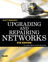 Upgrading and Repairing Networks - Scott Mueller