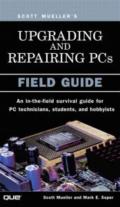 Upgrading and Repairing PCs: Field Guide - Scott Mueller