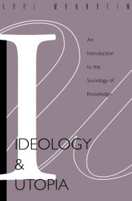 Ideology and Utopia: An Introduction to the SOCIOLOGY (740) of Knowledge - Karl Mannheim