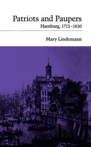 Patriots and Paupers: Hamburg, 1712-1830 - Mary Lindemann