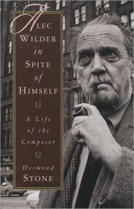 Alec Wilder in Spite of Himself: A Life of the Composer - Desmond Stone