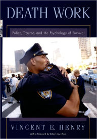 Death Work: Police, Trauma, and the Psychology of Survival - Vincent E. Henry