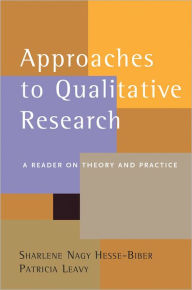 Approaches to Qualitative Research: A Reader on Theory and Practice - Sharlene Nagy Hesse-Biber