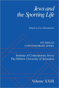 Jews and the Sporting Life: Studies in Contemporary Jewry XXIII - Ezra Mendelsohn
