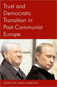 Trust and Democratic Transition in Post-Communist Europe - Ivana Markova
