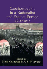 Czechoslovakia in a Nationalist and Fascist Europe, 1918-1948 - Mark Cornwall