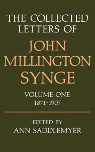 The Collected Letters of John Millington Synge, 1871-1907 - John Millington Synge