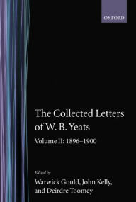 The Collected Letters of W. B. Yeats, 1896-1900 - William Butler Yeats
