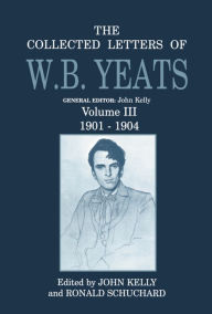 The Collected Letters of W. B. Yeats, 1901-1904 - William Butler Yeats