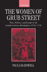 The Women of Grub Street: Press, Politics, and Gender in the London Literary Marketplace 1678-1730 - Paula McDowell