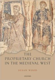 The Proprietary Church in the Medieval West - Susan Wood