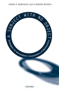 A Subject with No Object: Strategies for Nominalistic Interpretation of Mathematics - John P. Burgess
