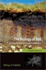 The Biology of Soil: A Community and Ecosystem Approach - Richard D. Bardgett
