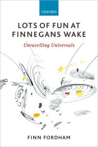 Lots of Fun at Finnegans Wake: Unravelling Universals - Finn Fordham