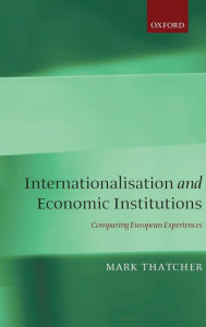 Internationalisation and Economic Institutions: Comparing European Experience - Mark Thatcher