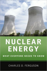 Nuclear Energy: What Everyone Needs to Know - Charles D. Ferguson
