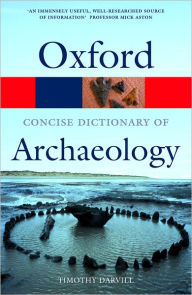 Oxford Concise Dictionary of Archaeology (Oxford Paperback Reference Series) - Timothy Darvill