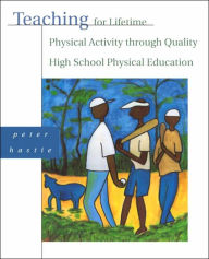 Teaching for Lifetime Physical Activity Through Quality High School Physical Education - Peter Hastie