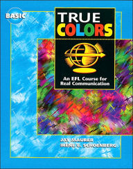 Student's Book, Basic Level, True Colors: An EFL Course for Real Communication - Jay Maurer