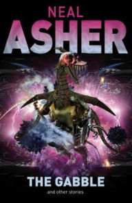 Gabble and Other Stories - Neal Asher
