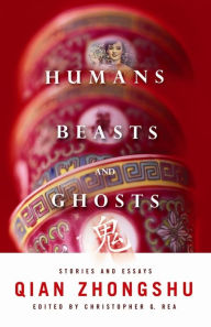 Humans, Beasts, and Ghosts: Stories and Essays - Zhongshu Qian