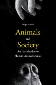 Animals and Society: An Introduction to Human-Animal Studies - Margo DeMello