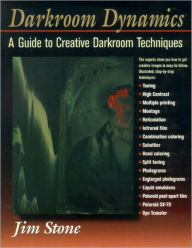 Darkroom Dynamics: A Guide to Creative Darkroom Techniques - Jim Stone