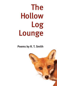 The Hollow Log Lounge: Poems - R. T. Smith