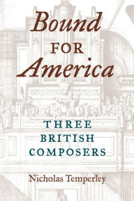 Bound for America: Three British Composers - Nicholas Temperley