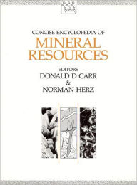 Concise Encyclopedia of Mineral Resources - Donald D. Carr