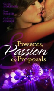 Presents, Passion & Proposals. Carole Mortimer, Jane Porter and Catherine George - Carole Mortimer
